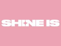 SHINE IS
